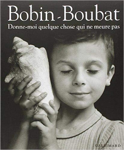 Donne-moi quelque chose qui ne meure pas Albums Beaux Livres: Amazon.es:  Boubat,Édouard, Bobin,Christian: Libros en idiomas extranjeros