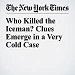 Who Killed the Iceman? Clues Emerge in a Very Cold Case | Rod Nordland