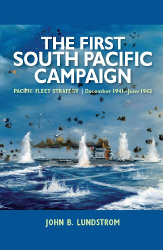 The First South Pacific Campaign: Pacific Fleet Strategy December 1941–June 1942