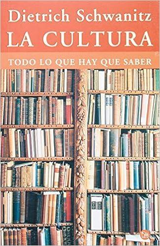 La cultura: Todo lo que hay que saber: Amazon.es: DIETRICH SCHWANITZ: Libros