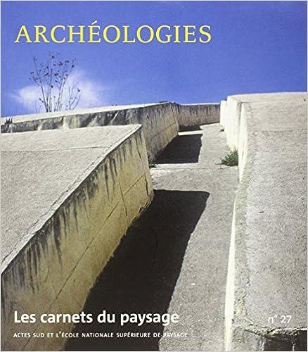 Livre gratuits en ligne Les carnets du paysage, N° 27 : Archéologies pdf epub