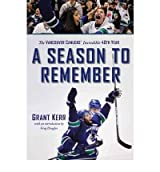 Season to Remember The Vancouver Canucks' Incredible 40th Year by Kerr, Grant ( Author ) ON Oct-15-2011, Paperback