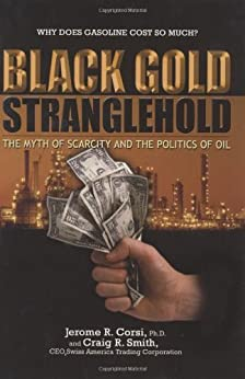 Black Gold Stranglehold: The Myth of Scarcity and the Politics of Oil by [Corsi, Jerome R., Craig R. Smith]