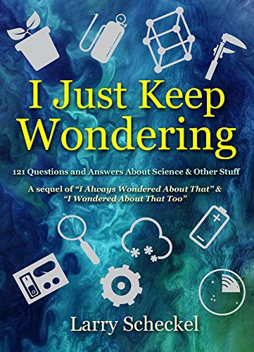 I Just Keep Wondering: 121 Questions and Answers about Science and Other Stuff (I Always Wondered)