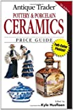 Antique Trader Pottery and Porcelain Ceramics Price Guide, Kyle Husfloen, 0896894185