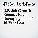 U.S. Job Growth Bounces Back; Unemployment at 10-Year Low | Patricia Cohen