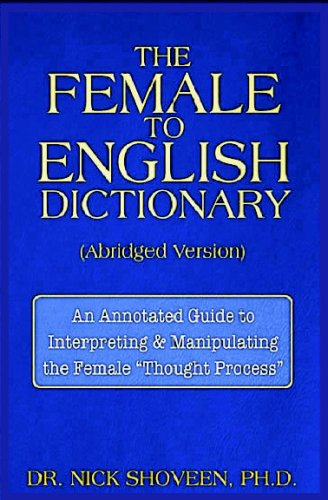Female-to-English Dictionary: An Annotated Guide to Interpreting & Manipulating the Female Thought Processes PDF