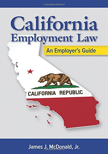 California Employment Law: An Employer's Guide, Revised and Updated: An Employer's Guide