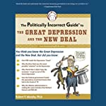 The Politically Incorrect Guide to the Great Depression and the New Deal  | Robert P. Murphy Ph.D.