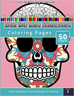 amazoncom coloring books for grownups dia de los muertos 9781503021341 chiquita publishing books - Dia De Los Muertos Coloring Pages