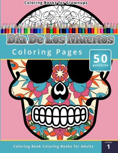 Amazon com coloring books for grownups dia de los muertos 9781503021341 chiquita publishing books