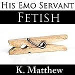 Fetish: His Emo Servant, Part 8   K Matthew