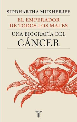 El emperador de todos los males: Una biografia del Cancer (The Emperor of all Maladies: A Biography of Cancer) (Spanish Edition)