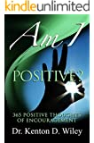 Am I Positive?: 365 Positive Thoughts of Encouragement (Am I? Book 4)