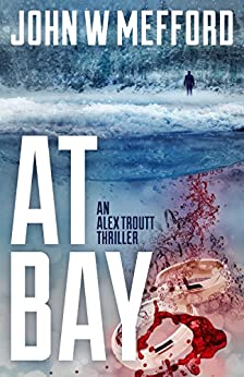 AT Bay (An Alex Troutt Thriller, Book 1) (Redemption Thriller Series) by [Mefford, John W.]