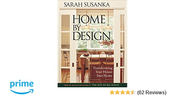 Home by Design: The Language of The Not So Big House (Susanka ...