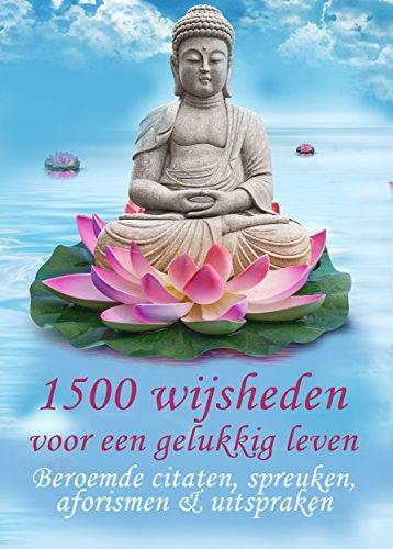 spreuken en wijsheden leven Amazon.com: 1500 wijsheden voor een gelukkig leven   Beroemde  spreuken en wijsheden leven