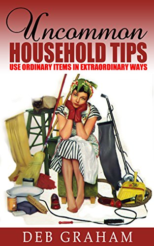 Book: Uncommon Household Tips - ..use ordinary items in extraordinary ways by Deb Graham