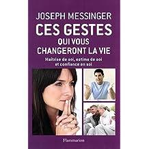 Ces gestes qui vous changeront la vie: Maîtrise de soi, estime de soi et confiance en soi (BIEN-ETRE) (French Edition)