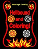 Hellbound and Coloring!: Into the Dark Edition: An Adult Coloring Book with 40 Swear Word Designs for Relaxation and Stress Relief (Swearing N' Coloring Into the Dark) (Volume 1)