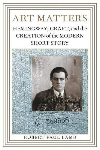 - [Art Matters: Hemingway, Craft, and the Creation of the Modern Short Story (Southern Literary Studies)] [Author: Lamb, Robert Paul] [February, 2011]