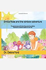 Emilia Rose and the rainbow adventure: The adventures of Emilia Rose and the LiaBots. Stories for children based on the Tao. (Emilia Rose and Rainbows) Paperback