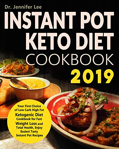 Instant Pot Keto Diet Cookbook 2019: Your First Choice of Low Carb High Fat Ketogenic Diet Cookbook for Fast Weight Loss and Total Health, Enjoy Easiest Tasty Instant Pot Recipes by Dr. Jennifer Lee