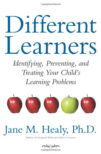 Download Different Learners: Identifying, Preventing, and Treating Your Child's Learning Problems