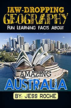 Jaw-Dropping Geography: Fun Learning Facts About Amazing Australia: Illustrated Fun Learning For Kids by [Roche, Jess]