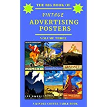 The Big Book of Vintage Advertising Posters - Volume Three: A Kindle Coffee Table Book