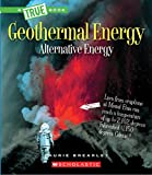 Geothermal Energy: The Energy Inside Our Planet (A True Book: Alternative Energy)