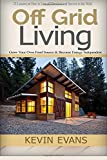 Off Grid Living (Booklet): 25 Lessons on How to Live off The Grid and Survive in the Wild. Grow Your Own Food Source & Become Energy Independent (Volume 1)