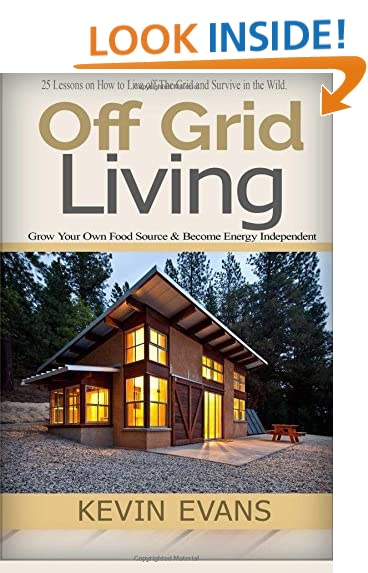 Off Grid Living (Booklet): 25 Lessons On How To Live Off The Grid And  Survive In The Wild. Grow Your Own Food Source U0026 Become Energy Independent  (Volume 1)