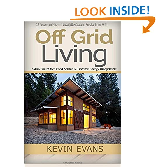 Incroyable Off Grid Living (Booklet): 25 Lessons On How To Live Off The Grid And  Survive In The Wild. Grow Your Own Food Source U0026 Become Energy Independent  (Volume 1)