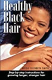 Healthy Black Hair: Step-by-Step Instructions for Growing Longer, Stronger Hair