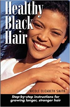 Book Healthy Black Hair: Step-by-Step Instructions for Growing Longer, Stronger Hair