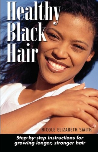 Healthy Black Hair: Step-by-Step Instructions for Growing Longer, Stronger (Relaxer Step)
