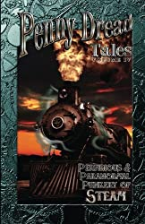 Penny Dread Tales Volume IV: Perfidious and Paranormal Punkery of Steam (Volume 4)