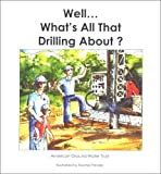 Well... What's All That Drilling About?, Andrew Stone and Jessica Bryan, 0964118637