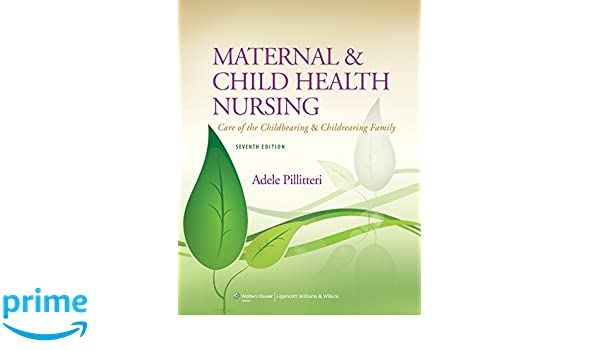 432af2e4b429e Maternal and Child Health Nursing: Care of the Childbearing and  Childrearing Family Hardcover – Oct 16 2013