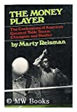 The Money Player; the Confessions of America's Greatest Table Tennis Champion and Hustler, Marty Reisman, 0688002730