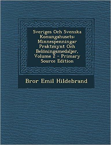 Sveriges Och Svenska Konungahusets: Minnespenningar Praktmynt Och Beloningsmedaljer, Volume 2 - Primary Source Edition