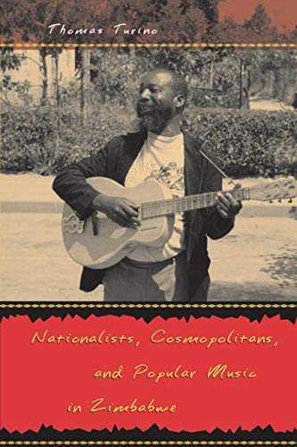Nationalists, Cosmopolitans, and Popular Music in Zimbabwe (Chicago Studies in Ethnomusicology)