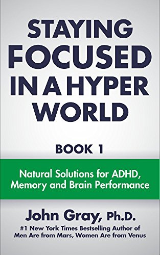 Download Staying Focused In A Hyper World: Book 1; Natural Solutions For ADHD, Memory And Brain Performance