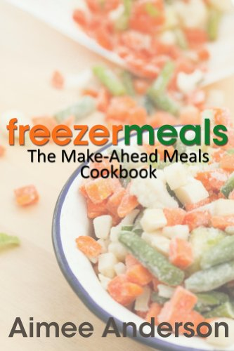 Freezer Meals: The Make-Ahead Meals ()