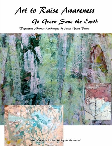 Download Art to Raise Awareness Go Green Save the Earth Figurative Abstract Landscapesby by Artist Grace Divine PDF