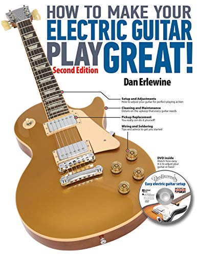 How to Make Your Electric Guitar Play Great!: Second Edition