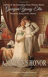 A Maiden's Honor: Elizabeth, Darcy, and Me: A Pride And Prejudice Variation (Elizabeth, Darcy, & Me)