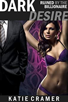 Dark Desire - Ruined by the Billionaire: Hotwife and Cuckold Erotica by [Cramer, Katie]