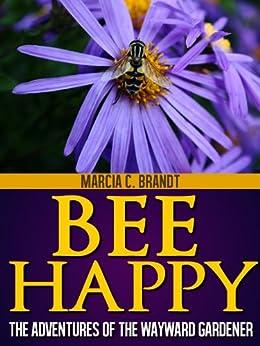 Bee Happy (The Adventures of the Wayward Gardener Book 1) by [Brandt, Marcia]